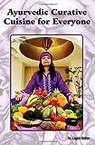 Ayurvedic Curative Cuisine for Everyone, Light Miller, 0910261954