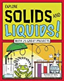 Explore Solids and Liquids!, Kathleen M. Reilly, 1619302373