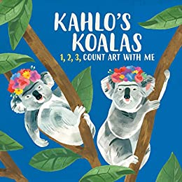 Kahlo's Koalas: 1, 2, 3, Count Art with Me by [Helmer, Grace]