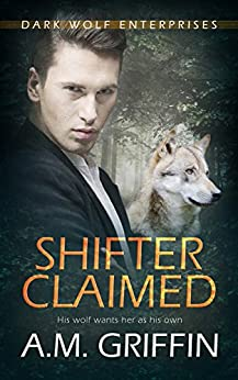 Shifter Claimed (Dark Wolf Enterprises Book 1) by [Griffin, A.M.]