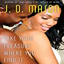 Take Your Pleasure Where you Find It Audiobook by J. D. Mason Narrated by Erica B. Peeples