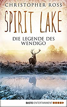 Spirit Lake: Die Legende des Wendigo (German Edition)