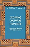 img - for Crossing Cultural Frontiers: Studies in the History of World Christianity book / textbook / text book