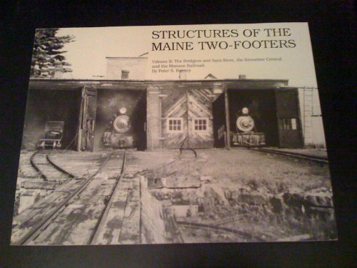 STRUCTURES OF THE MAINE TWO-FOOTERS VOLUME II: THE BRIDGTON AND SACO RIVER, THE KENNEBEC