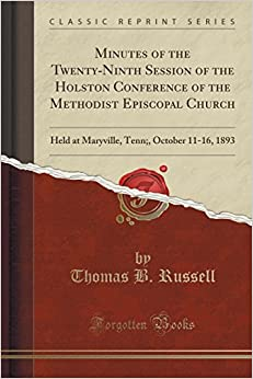 Minutes of the Twenty-Ninth Session of the Holston Conference of the Methodist Episcopal Church: Held at Maryville, Tenn:, October 11-16, 1893 (Classic Reprint)