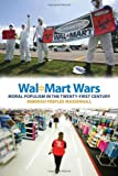 Wal-Mart Wars: Moral Populism in the Twenty-First Century, Rebekah Peeples Massengill, 0814763340