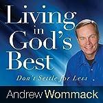 Living in God's Best: Don't Settle for Less | Andrew Wommack