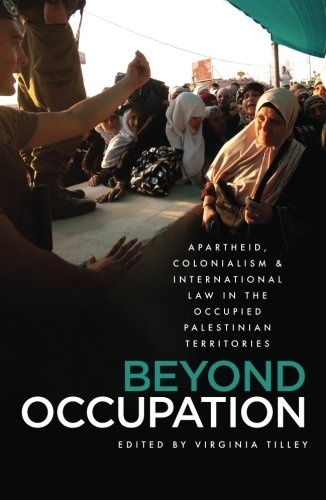 Beyond Occupation: Apartheid, Colonialism and International Law in the Occupied Palestinian Territories ebook