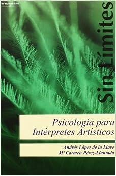 PDF Descargar Psicología Para Intérpretes Artísticos. Estrategias Para La Mejora Técnica, Artística Y Personal