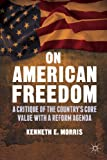 On American Freedom : A Critique of the Country's Core Value with a Reform Agenda, Morris, Kenneth E., 1137435895
