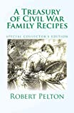 A Treasury of Civil War Family Recipes, Robert Pelton, 1456537830