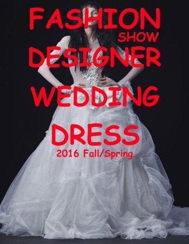 Fashion Show Designer Wedding Dress 2016 Fall/Spring (Designer Wedding Dresses) (Volume 1)
