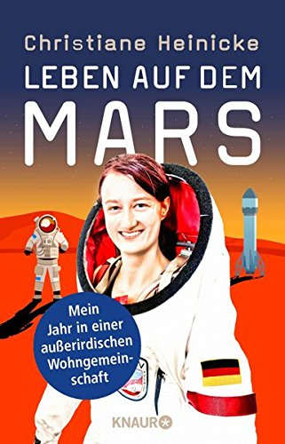 Leben auf dem Mars: Mein Jahr in einer außerirdischen Wohngemeinschaft