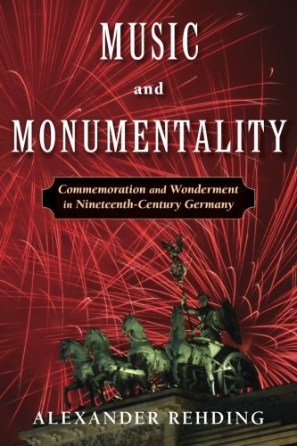 Music and Monumentality: Commemoration and Wonderment in Nineteenth-Century Germany pdf