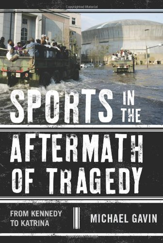 Sports in the Aftermath of Tragedy: From Kennedy to Katrina pdf epub