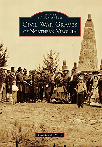 Civil War Graves of Northern Virginia (Images of America) (National Museum Of The Civil War Soldier)
