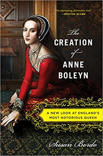 The Creation of Anne Boleyn  A New Look at England s Most Notorious ... c2fb9a71d