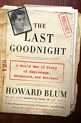 The Last Goodnight: A World War II Story of Espionage, Adventure, and Betrayal by Howard Blum cover