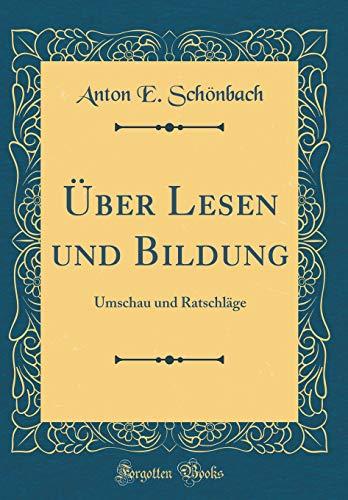 Über Lesen Und Bildung: Umschau Und Ratschläge (Classic Reprint) (German Edition)