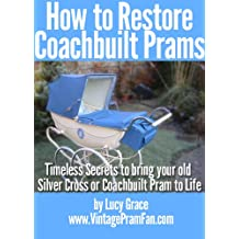 How to Restore Coachbuilt Prams:Timeless Secrets to bring your old Silver Cross or Coachbuilt Pram to life