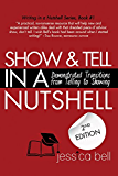 Show & Tell in a Nutshell: Demonstrated Transitions from Telling to Showing (Writing in a Nutshell Series Book 1)