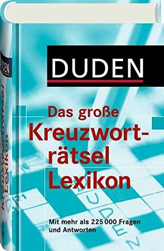 Duden - Das große Kreuzworträtsel Lexikon: Mit mehr als 225.000 Fragen und Antworten (Duden Rätselbücher)