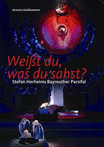 Weißt du, was du sahst?: Stefan Herheims Bayreuther Parsifal