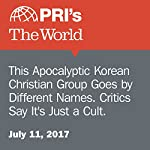 This Apocalyptic Korean Christian Group Goes by Different Names. Critics Say It's Just a Cult.   Matthew Bell