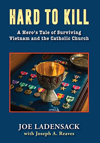(Hard to Kill: A Hero's Tale of Surviving Vietnam and the Catholic Church)