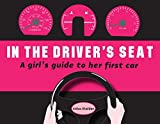 In the Driver's Seat: A Girl's Guide to Her First Car by Erika Stalder (2009-11-01)