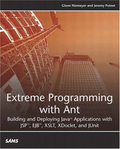 Extreme Programming with Ant: Building and Deploying Java Applications with JSP, EJB, XSLT, XDoclet, and JUnit by Sams Publishing