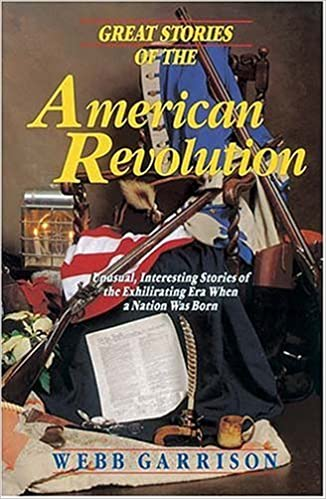 Book Great Stories of the American Revolution: Unusual, Interesting Stories of the Exhilirating Era when a Nation was Born by Webb Garrison (1993-09-01)