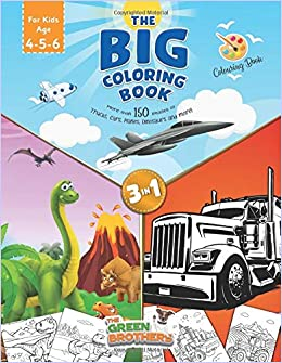 The Big coloring book for kids age 4 - 5- 6, More than 150 images of Trucks Cars Planes Dinosaurs and More! 3 in 1: the book that includes all the ... and pre-graphism skills for smart boys