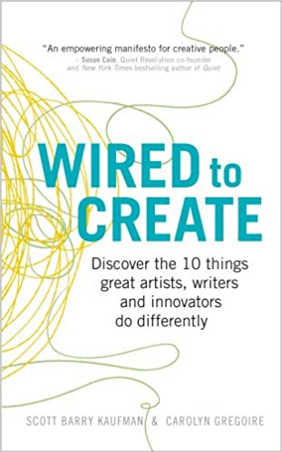Wired to Create: Discover the 10 things great artists, writers and innovators do differently