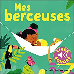 Mes Petits Imagiers Sonores Mes Berceuses 6 Berceuses A
