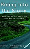 Riding into the Storm: Returning to face childhood loss and bereavement by Pete Armstrong (2015-11-07)