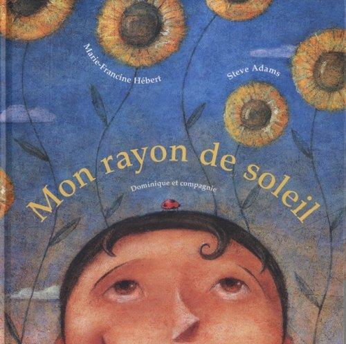 Mon rayon de soleil: Hébert, Marie-Francine, Adams, Steve: 9782895122777:  Amazon.com: BooksAmazon