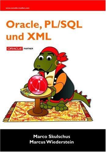 Oracle, PL/SQL und XML by Marco Skulschus (2007-12-03)