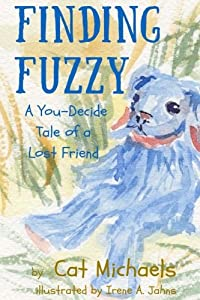 Finding Fuzzy: a You-Decide Tale of a Lost Friend (Sweet T Tales) (Volume 2)