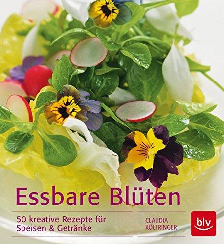 Essbare Blüten: 50 kreative Rezepte für Speisen & Getränke