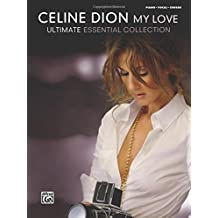 Celine Dion - My Love . . . Ultimate Essential Collection: Piano/Vocal/Chords