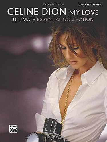 Celine Dion: My Love- Ultimate Essential Collection (Piano / Vocal / Chords)