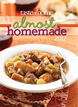 Taste of Home Almost Homemade 2012 by [Taste of Home Editors]