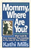 img - for Mommy Where Are You: What Could Be More Important Than Investing in the Lives of Your Children? book / textbook / text book