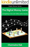The Digital Money Game: Competing in the multi-trillion dollar payments industry (The Digital Money Series Book 1)