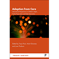 Adoption from Care: International Perspectives on Children's Rights, Family Preservation and State Intervention…