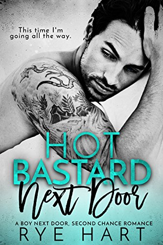 Hot Bastard Next Door: A Boy Next Door, Second Chance Romance by [Hart, Rye]