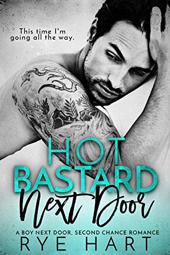 Hot Bastard Next Door: A Boy Next Door, Second Chance Romance by [Hart, Rye]