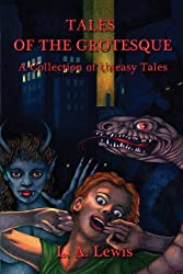 Tales of the Grotesque: A Collection of Uneasy Tales