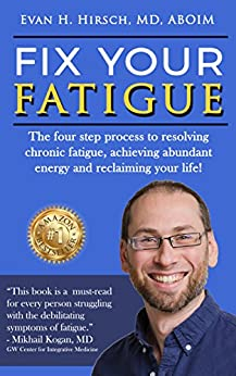 Fix Your Fatigue: The four step process to resolving chronic fatigue, achieving abundant energy and reclaiming your life! by [Hirsch  MD ABOIM, Evan H, Hirsch  MES ACC CDWF, Stacy Scheel]